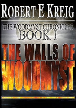 The Walls of Woodmyst by Robert E Kreig