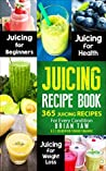 Juicing Recipe Book: 365 Juicing Recipes for Every Condition (Juicer Recipe Book)