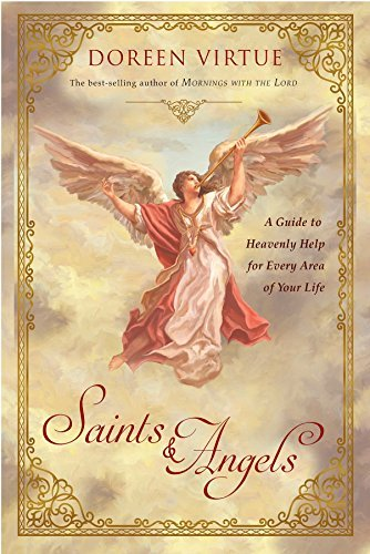 Saints & Angels A Guide to Heavenly Help for Comfort, Support, and Inspiration