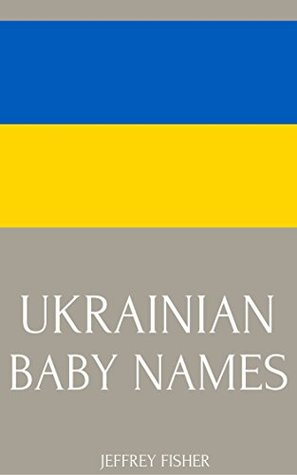 Ukrainian Baby Names: Names from the Ukraine for Girls and Boys