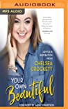 Your Own Beautiful: Advice  Inspiration from YouTube Sensation Chelsea Crockett