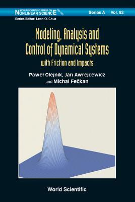 Modeling, Analysis and Control of Dynamical Systems: With Friction and Impacts