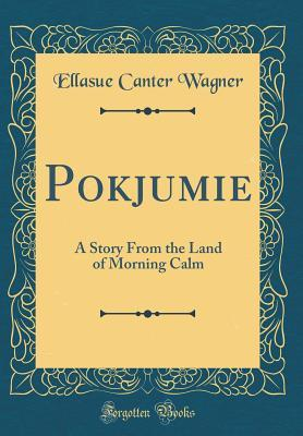 Pokjumie: A Story from the Land of Morning Calm  by  Ellasue Canter Wagner
