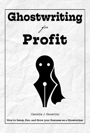 Ghostwriting for Profit: How to Setup, Run, and Grow your Business as a Ghostwriter