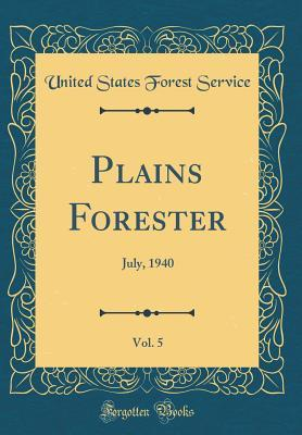Plains Forester, Vol. 5: July, 1940 (Classic Reprint)