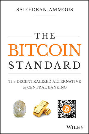 An Effective But Exhausting Alternative >> The Bitcoin Standard The Decentralized Alternative To Central