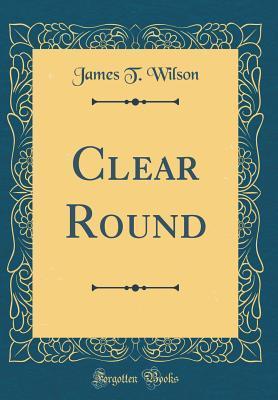 Clear Round James T.  Wilson