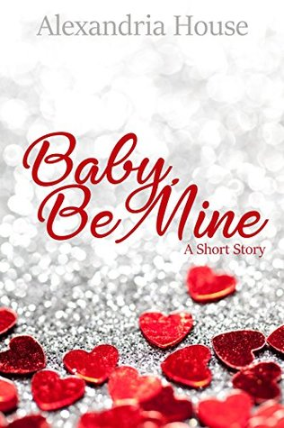 Baby, Be Mine by Alexandria  House