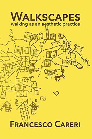 Walkscapes: Walking As an Aesthetic Practice Francesco Careri, Christopher Flynn, Gilles A. Tiberghien, Stephen Piccolo