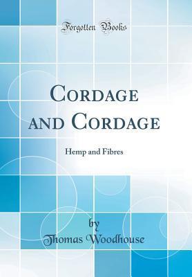 Cordage and Cordage: Hemp and Fibres Thomas Woodhouse
