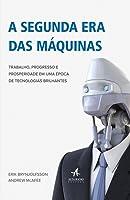 A Segunda Era das Máquinas: Trabalho, Progresso e Prosperidade em uma Época de Tecnologias Brilhantes