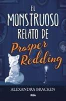 El monstruoso relato de Prosper Redding (El monstruoso relato de Prosper Redding #1)