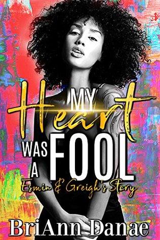 My Heart Was A Fool by BriAnn Danae