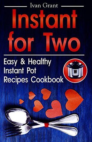 Instant for Two: Easy and Healthy Instant Pot Recipes Cookbook. Pressure Cooking for Two. Instant Pot for Two Cookbook (simple delicious meals, cookbook ... with meat, cookbooks for two people)