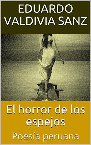 El horror de los espejos: Poesía peruana  by  Eduardo Valdivia Sanz