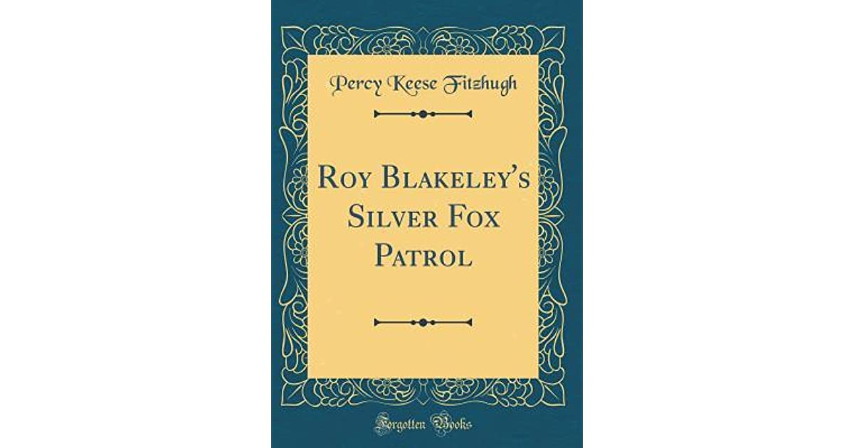Roy Blakeleys Silver Fox Patrol By Percy Keese Fitzhugh