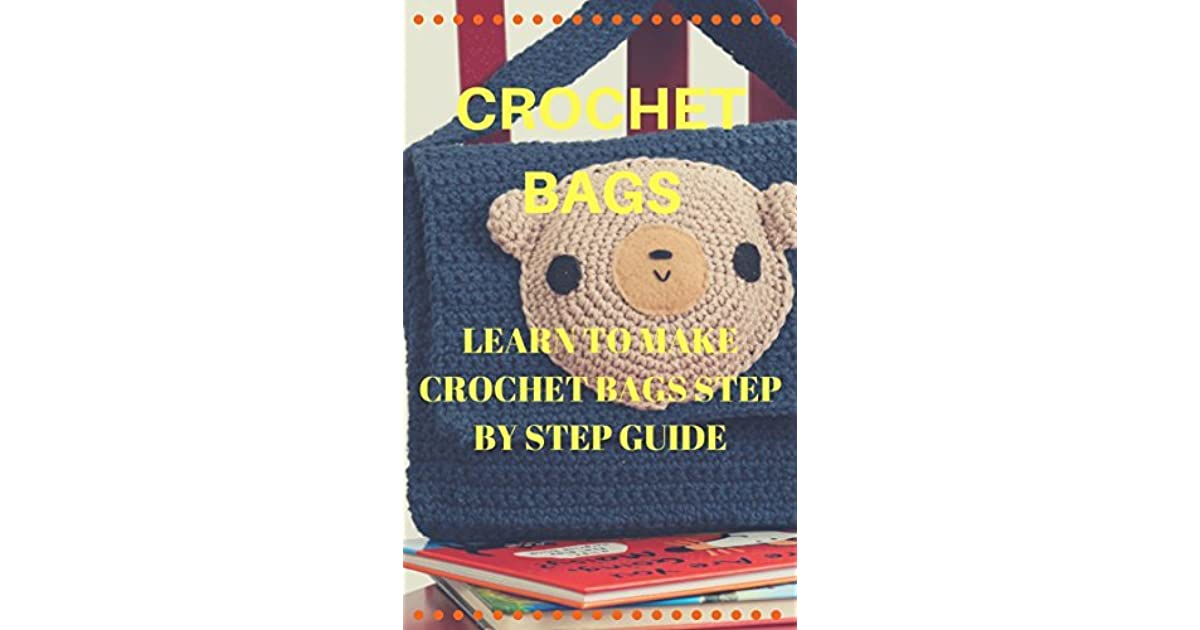 Crochet Bags Learn To Make Crochet Bags Step By Step Guide By