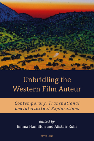 Unbridling the Western Film Auteur: Contemporary, Transnational and Intertextual Explorations