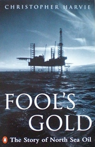 Fool's Gold: The Story of North Sea Oil by Christopher Harvie
