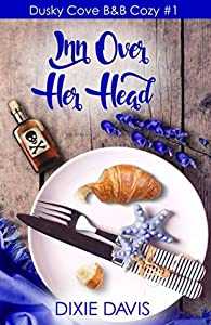 Inn Over Her Head (Dusky Cove B&B Cozy Mysteries #1)
