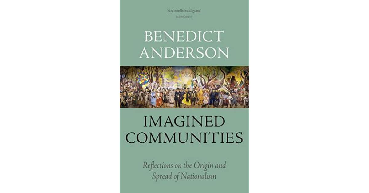 imagined communities by b anderson a The paperback of the imagined communities: reflections on the origin and spread of nationalism by benedict anderson at barnes & noble free shipping on.
