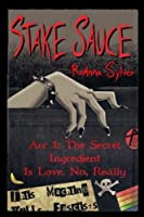 Stake Sauce Arc 1: The Secret Ingredient Is Love. No, Really (Volume 1)