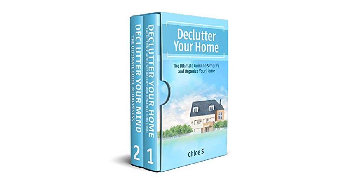 Declutter Collection Decluttering Your Home and Mind and live a Meaningful Life Declutter Your Home-The Ultimate Guide to Simplify and Organize Declutter your Mind to Happiness and Minimalist Strategies to Simplify your Life