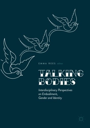 Talking Bodies Interdisciplinary Perspectives on Embodiment, Gender and Identity