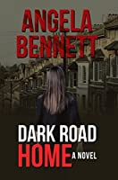 Dark Road Home: A Novel