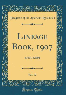 Lineage Book, 1907, Vol. 62: 61001-62000 (Classic Reprint)