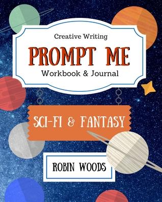 Prompt Me Sci-Fi & Fantasy: Workbook & Journal (Prompt Me, #3)