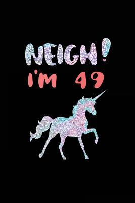 Neigh! Im 49: Funny Unicorn Birthday Gag Gifts, Blank Lined Diary 6 X 9  by  NOT A BOOK