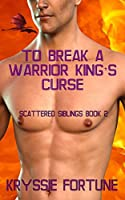To Break a Warrior King's Curse (Scattered Siblings #2)