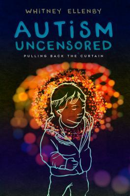 Autism Uncensored: Pulling Back the Curtain