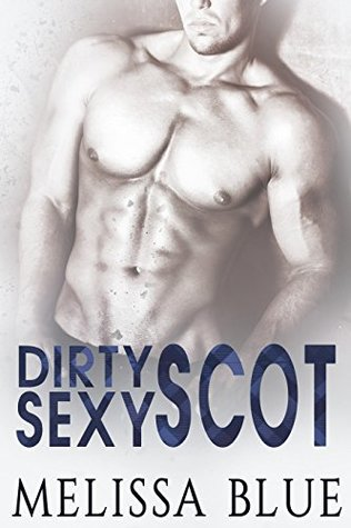 Dirty Sexy Scot by Melissa Blue