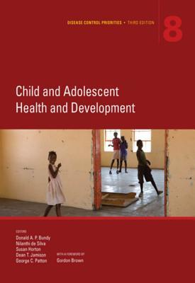 Disease Control Priorities, Third Edition (Volume 8) Child and Adolescent Health and Development