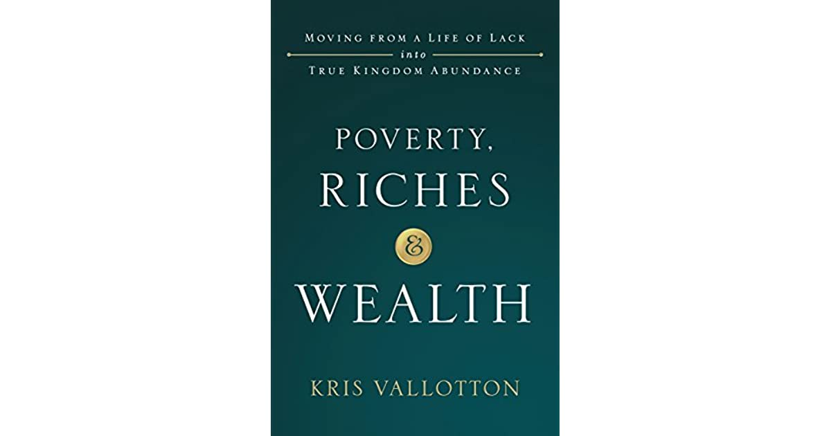 poverty riches wealth moving from a life of lack into true kingdom abundance