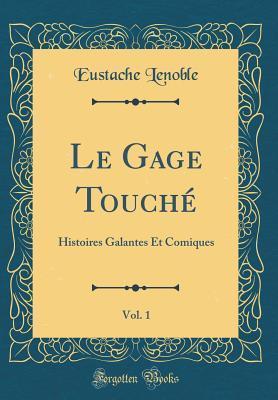 Le Gage Touch�, Vol. 1: Histoires Galantes Et Comiques (Classic Reprint)