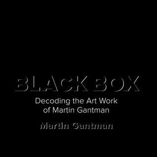 Black Box: Decoding the Art Work of Martin Gantman