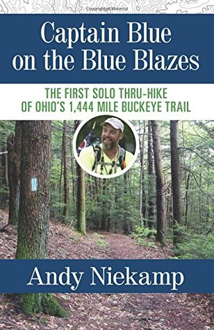 Captain Blue on the Blue Blazes: The First Solo Thru-Hike of Ohio's 1,444 Mile Buckeye Trail