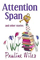 Attention Span: And Other Stories