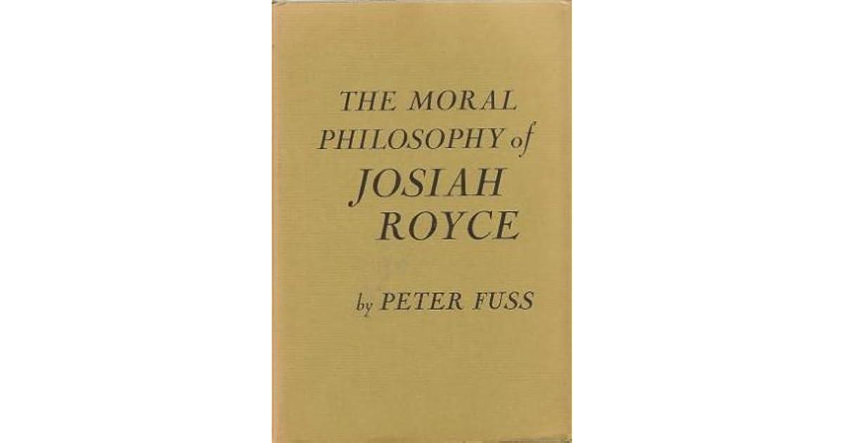 The Moral Philosophy Of Josiah Royce By Peter Fuss