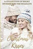 Christmas Kisses: A Collection of Short Stories for the Holidays.