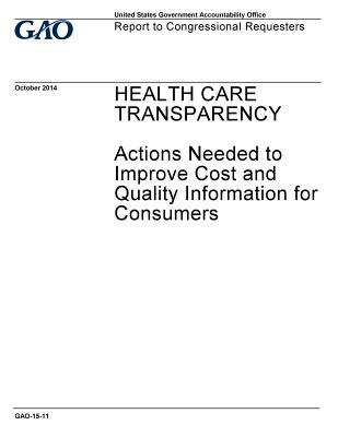 Health Care Transparency: Actions Needed to Improve Cost and Quality Information for Consumers