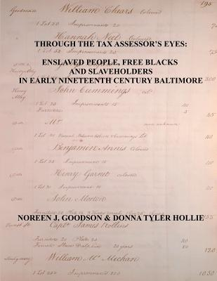 Through the Tax Assessor's Eyes: Enslaved People, Free Blacks and Slaveholders in Early Nineteenth Century Baltimore [Maryland]