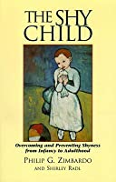 The Shy Child: Overcoming and Preventing Shyness from Infancy to Adulthood