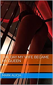 The day my wife became my queen: a true story of a domination session