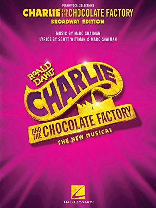 Charlie and the Chocolate Factory: The New Musical Songbook: Broadway Edition Vocal Selections