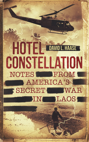 Hotel Constellation: Notes from America's Secret War in Laos