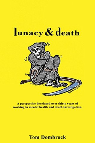 Lunacy and Death: A perspective developed over thirty years of working in mental health and death investigation.